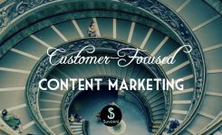 Creating A Customer Focused Content Marketing Strategy That Works