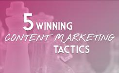 5 Winning Content Marketing Tactics