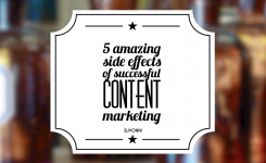 5 Amazing Side Effects of Successful Content Marketing